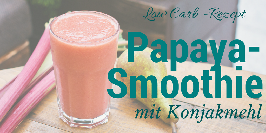 Papaya Smoothie mit Konjak – Rezept