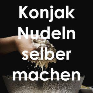 Konjak Produkte selber machen – Nudeln, Reis und mehr