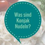 Was sind Konjak Nudeln?