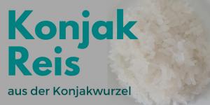 Konjak Reis aus der Konjakwurzel