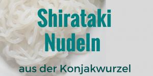 Shirataki Nudeln – Mit Shirataki Nudeln Abnehmen?