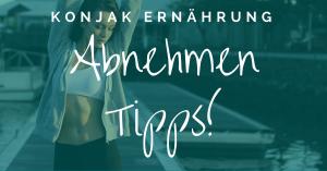 Abnehmen Tipps | Konjak Ernährung
