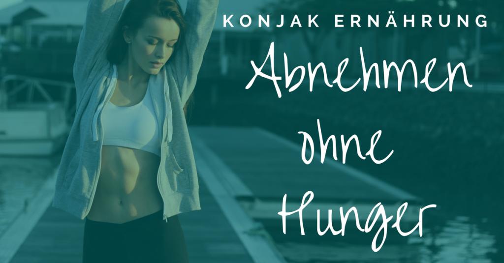 Abnehmen ohne Hunger Konjak Ernährung